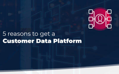 5 Reasons To Get a Customer Data Platform