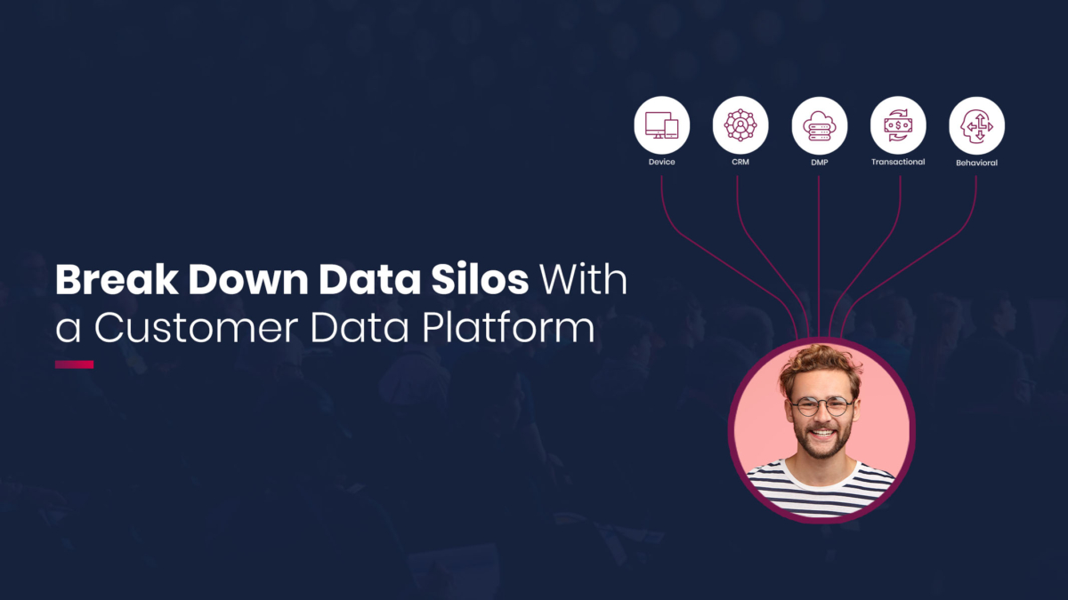 Break down data silos with a Customer Data Platform