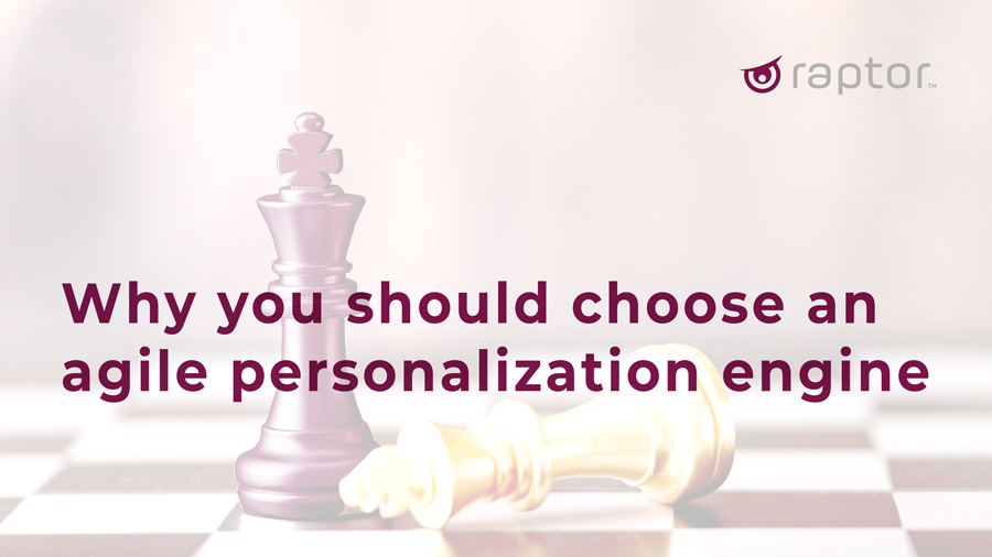 Why you should choose an agile personalization engine